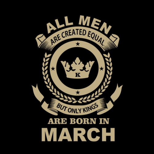 All Men Are Created Equal But Only Kings Are Born In March eb547dd2ad