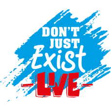 Dont Just Exist Live